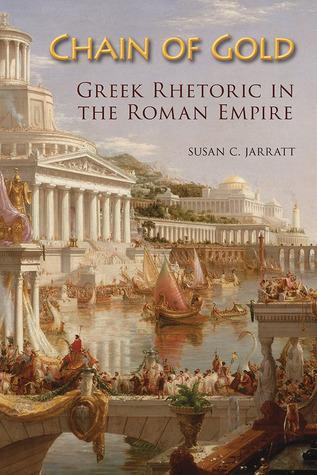 Chain of Gold: Greek Rhetoric in the Roman Empire