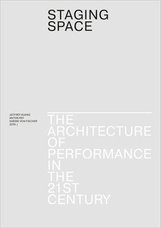 Staging Space: The Architecture of Performance in the 21st Century