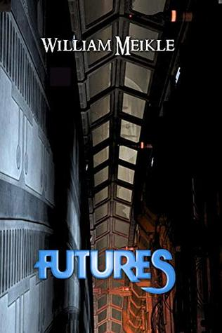 Futures: Three Science Fiction Stories (The William Meikle Chapbook Collection 11)