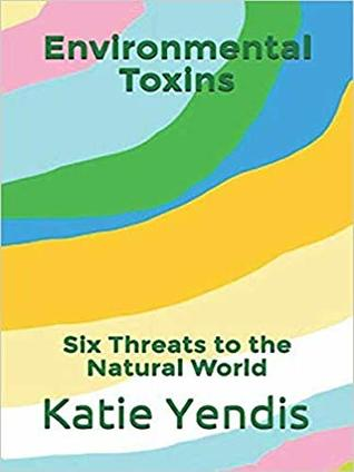 Environmental Toxins: Six Threats to the Natural World