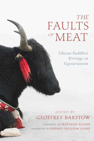 The Faults of Meat: Tibetan Buddhist Writings on Vegetarianism