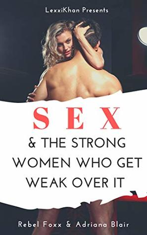 Sex & The Strong Women Who Get Weak Over It