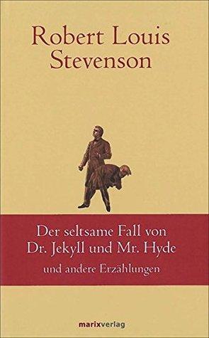 Der seltsame Fall des Dr. Jekyll und Mr. Hyde: und andere Erzählungen