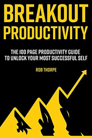 Breakout Productivity: The 100 page productivity guide to unlock your most successful self