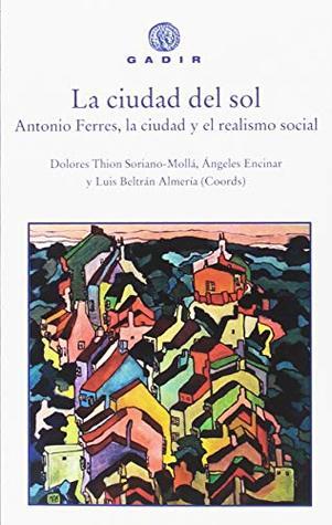 La ciudad del sol: Antonio Ferres, la ciudad y el realismo social