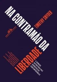 Na contramão da liberdade - A guinada autoritária nas democracias contemporâneas