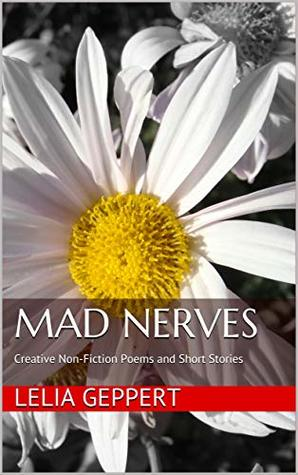 Mad Nerves: Creative Non-Fiction Poems and Short Stories
