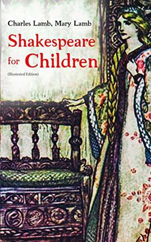 Shakespeare for Children (Illustrated Edition): King Lear, Macbeth, Romeo and Juliet, A Midsummer Night's Dream, Much Ado about Nothing, As You Like It Hamlet …