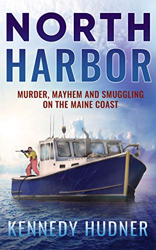North Harbor: Murder, Mayhem and Smuggling on the Maine Coast