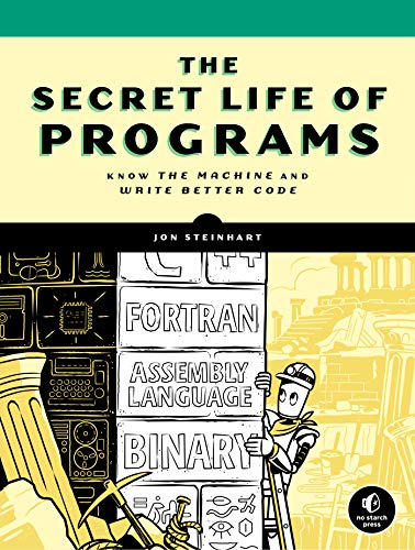 The Secret Life of Programs: Understand Computers -- Craft Better Code