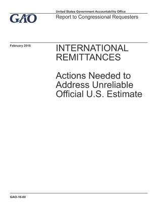 International Remittances: Actions Needed to Address Unreliable Official U.S. Estimate