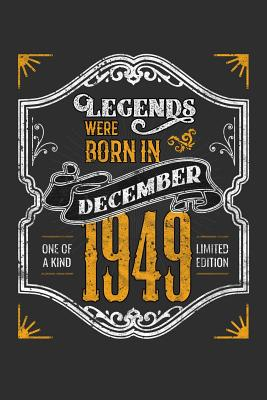 Legends Were Born in December 1949 One Of A Kind Limited Edition: 100 page 6 x 9 Blank lined journal funny 70th Birthday milestone gift to jot down ideas and notes