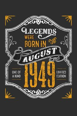 Legends Were Born in August 1949 One Of A Kind Limited Edition: 100 page 6 x 9 Blank lined journal funny 70th Birthday milestone gift to jot down ideas and notes