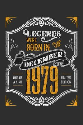 Legends Were Born in December 1979 One Of A Kind Limited Edition: 100 page 6 x 9 Blank lined journal funny 40th Birthday milestone gift to jot down ideas and notes