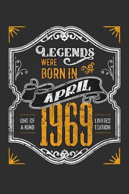 Legends Were Born in April 1969 One Of A Kind Limited Edition: 100 page 6 x 9 Blank lined journal funny 50th Birthday milestone gift to jot down ideas and notes