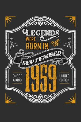 Legends Were Born in September 1959 One Of A Kind Limited Edition: 100 page 6 x 9 Blank lined journal funny 60th Birthday milestone gift to jot down ideas and notes
