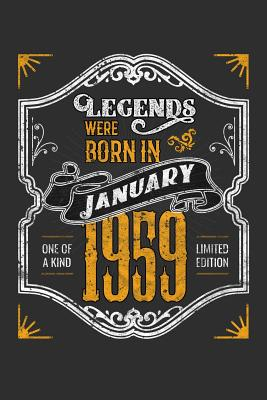 Legends Were Born in January 1959 One Of A Kind Limited Edition: 100 page 6 x 9 Blank lined journal funny 60th Birthday milestone gift to jot down ideas and notes