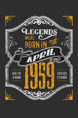 Legends Were Born in April 1959 One Of A Kind Limited Edition: 100 page 6 x 9 Blank lined journal funny 60th Birthday milestone gift to jot down ideas and notes