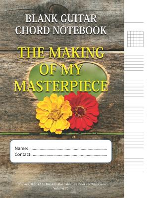 The Making Of My Masterpiece - Blank Guitar Chord Notebook: 100-page 8.5 x 11 Blank Guitar Tablature Book For Musicians (Volume 70)