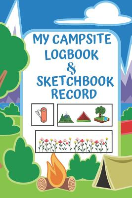 Kids Camping Logbook Campsite Log Book For Trip Campground Journal with Sketchbook Pages & Blank Lined Diary Section: Gift Notebook For Summer Camp: Recording Location, Rating, Best Memories, Drawing, Sketch & More. Fun Activity Book for Children