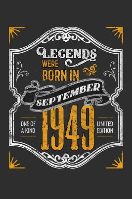 Legends Were Born in September 1949 One Of A Kind Limited Edition: 100 page 6 x 9 Blank lined journal funny 70th Birthday milestone gift to jot down ideas and notes