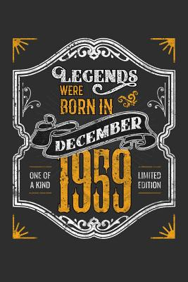 Legends Were Born in December 1959 One Of A Kind Limited Edition: 100 page 6 x 9 Blank lined journal funny 60th Birthday milestone gift to jot down ideas and notes