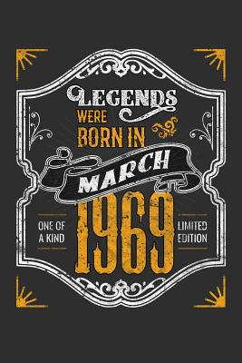 Legends Were Born in March 1969 One Of A Kind Limited Edition: 100 page 6 x 9 Blank lined journal funny 50th Birthday milestone gift to jot down ideas and notes
