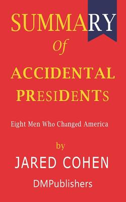 Summary of Accidental Presidents Jared Cohen Eight Men Who Changed America