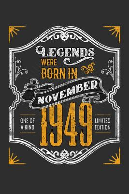 Legends Were Born in November 1949 One Of A Kind Limited Edition: 100 page 6 x 9 Blank lined journal funny 70th Birthday milestone gift to jot down ideas and notes