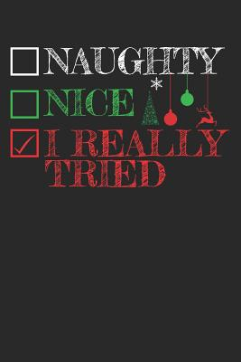Naughty Nice I Really Tried: Anti Christmas Notebook Santa Naughty List Gift Xmas Holiday Journal - 120 Pages Blank Lined