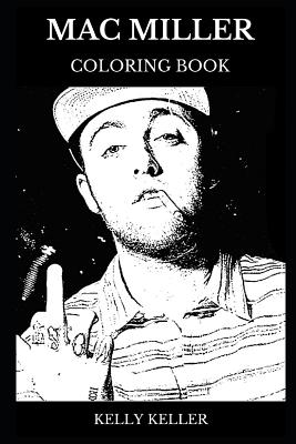 Mac Miller Coloring Book: Grammy Award Nominee and Legendary Rap Icon, Acclaimed Hip Hop Star and Musical Prodigy RIP Mac Adult Coloring Book