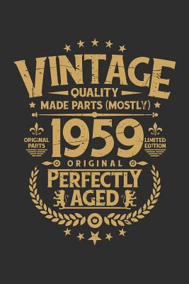 Vintage Quality Made Parts (Mostly) 1959 Original Perfectly Aged Original Parts Limited Edition: 100 page 6 x 9 Blank lined journal funny Vintage 60th Birthday milestone gift to jot down ideas and notes