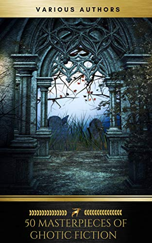 50 Masterpieces of Gothic Fiction Vol. 1