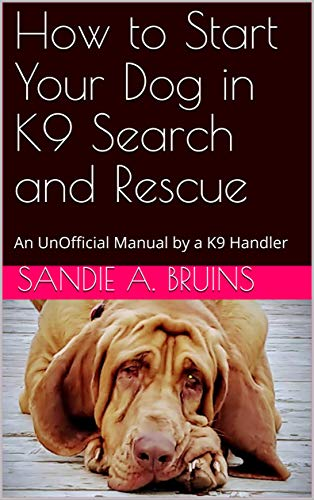 How to Start Your Dog in K9 Search and Rescue: An UnOfficial Manual by a K9 Handler