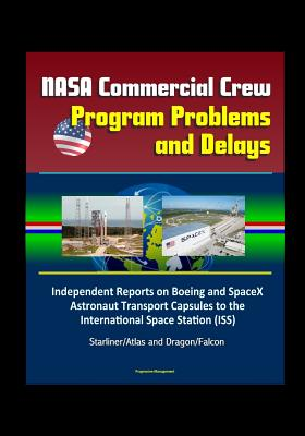 NASA Commercial Crew Program Problems and Delays: Independent Reports on Boeing and SpaceX Astronaut Transport Capsules to the International Space Station (ISS), Starliner/Atlas and Dragon/Falcon