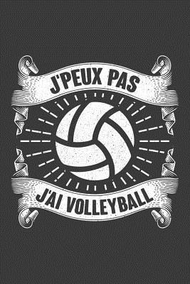 J'peux pas J'ai Volleyball: Journal Carnet de notes lign�es A5 pour les athl�tes de Volleyball.