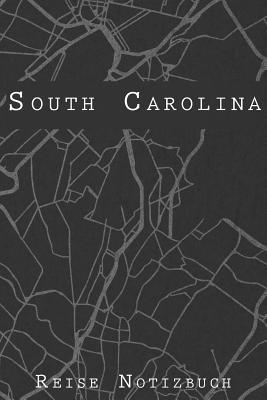 South Carolina Reise Notizbuch: 6x9 Reise Journal I Notizbuch mit Checklisten zum Ausf�llen I Perfektes Geschenk f�r den Trip nach South Carolina oder einen Roadtrip in Amerika