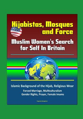 Hijabistas, Mosques and Force: Muslim Women's Search for Self In Britain - Islamic Background of the Hijab, Religious Wear, Forced Marriage, Multiculturalism, Gender Rights, Prayer, Female Imams