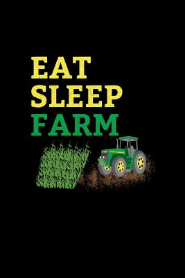 Eat Sleep Farm: 6x9 Tractor Books For Men & Boys Blank Farming Notebook Farmer And Rancher Tractor Lover Agriculture Journal