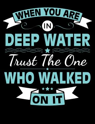 When You Are In Deep Water Trust The One Who Walked On It: Jesus Inspirational Composition Notebook Journal College Ruled