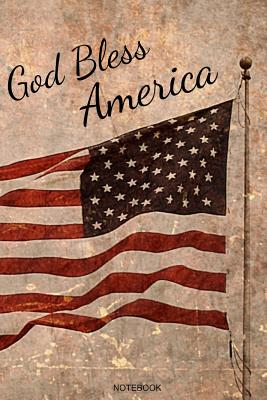 God Bless America Notebook: 4th of July Gift Independence Day Memorial Day Present for Veterans and Patriotic Proud People Planner Pocket Book Composition Pride America Patriot Journal Booklet USA Diary Tickler Memo I Size 6 x 9 I Ruled Paper 110 Pages