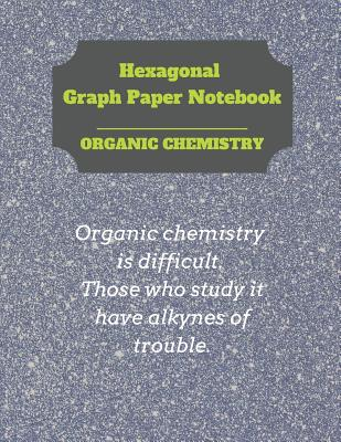 Hexagonal Graph Paper Notebook: Organic Chemistry: 1/4 inch hexagons Perfect For Science Students Back To School