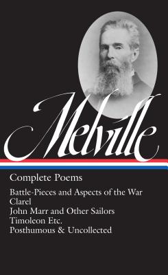 Complete Poems: Battle-Pieces and Aspects of the War / Clarel / John Marr and Other Sailors / Timoleon Etc. / Posthumous & Uncollected