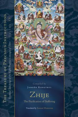 Zhije: The Pacification of Suffering: Essential Teachings of the Eight Practice Lineages of Tibet, Volume 13