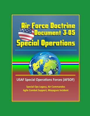Air Force Doctrine Document 3-05, Special Operations - USAF Special Operations Forces (AFSOF), Special Ops Legacy, Air Commandos, Agile Combat Support, Mayaguez Incident