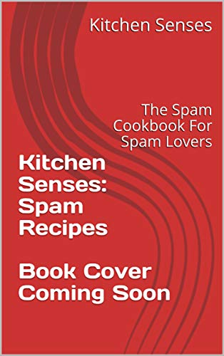 Kitchen Senses: Spam Recipes: The Spam Cookbook For Spam Lovers