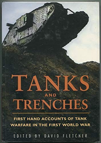 Tanks and Trenches : First Hand Accounts of Tank Warfare in the First World War
