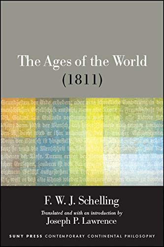 The Ages of the World (1811) (SUNY series in Contemporary Continental Philosophy)