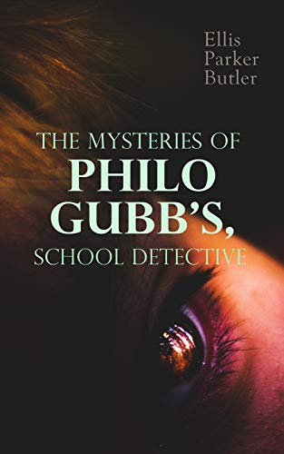The Mysteries of Philo Gubb, School Detective: 17 Mysterious Cases: The Hard-Boiled Egg, The Pet, The Eagle's Claws, The Oubliette, The Un-Burglars, The Dragon's Eye, The Progressive Murder…