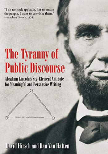 The Tyranny of Public Discourse: Abraham Lincoln's Six-Element Antidote for Meaningful and Persuasive Writing